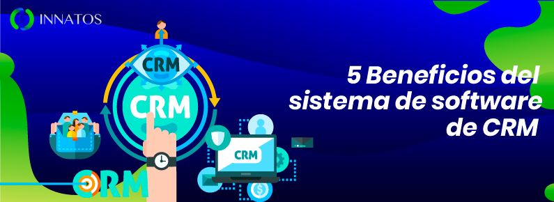 INNATOS 5 beneficios de un sistema de software de CRM
