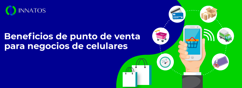 Innatos Beneficios de un software de punto de venta en el mercado de celulares y dispositivos moviles