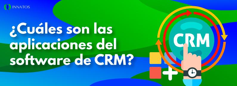 INNATOS ¿Cuáles son las aplicaciones del software de CRM?