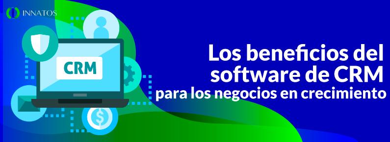 INNATOs Los beneficios del software de CRM para los negocios en crecimiento