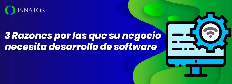 innatos 3 razones por las que su negocio necesita desarrollo de software personalizado