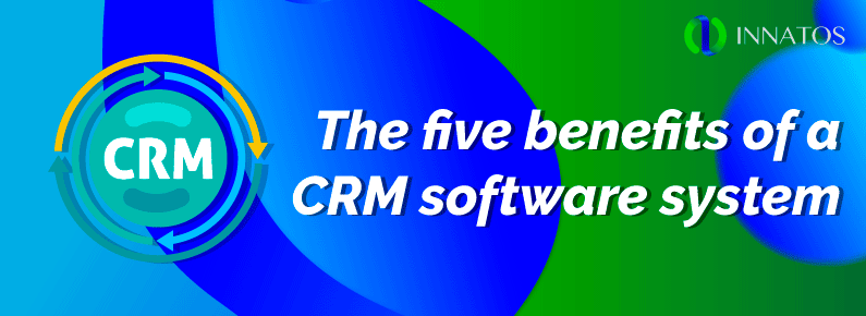 The Five Benefits of a CRM Software-System