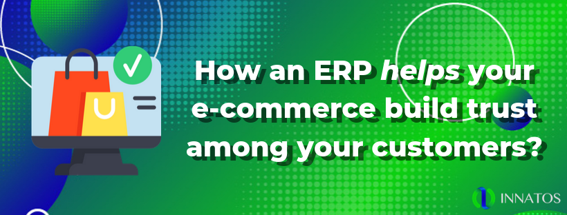 Innatos Systems Group - How an ERP Helps your E-commerce build trust among your customers?