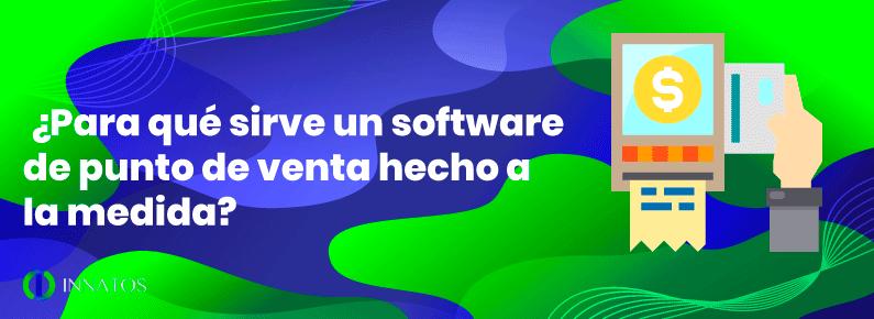 innatos Para que sirve un software de punto de venta hecho a la medida