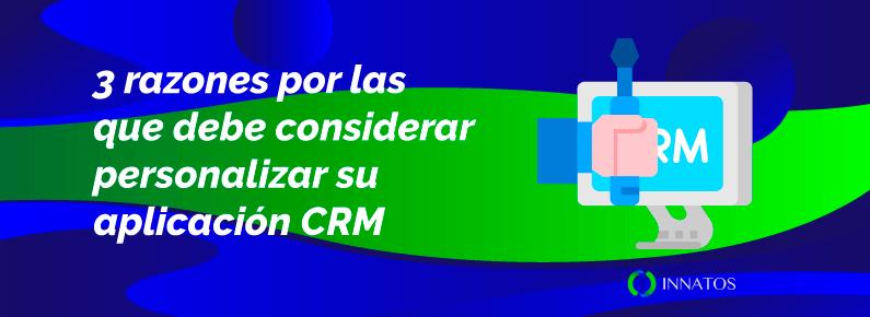 INNATOS - 3 Razones por las que debe considerar personaliza su Aplicación CRM - Cover