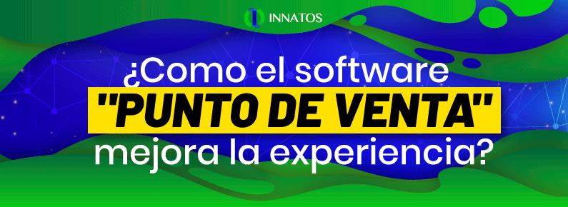"""Innatos - ¿Como el software """"Punto de Venta"""" mejora la experiencia? - titulo"""