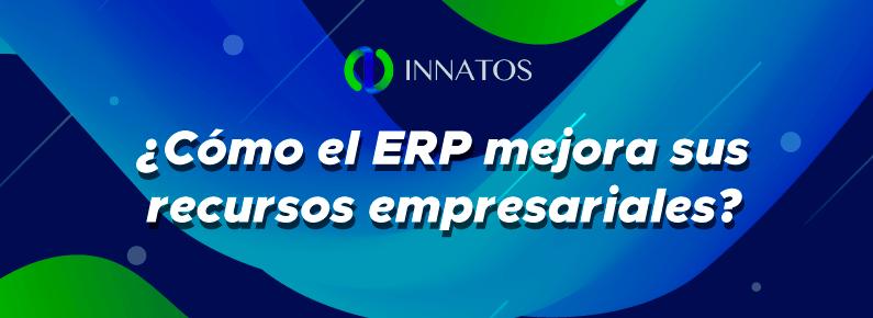 Innatos / ¿Cómo el ERP mejora sus recursos empresariales? / titulo