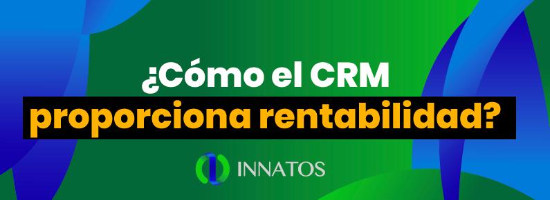 Innatos - ¿Cómo el CRM proporciona rentabilidad? - titulo