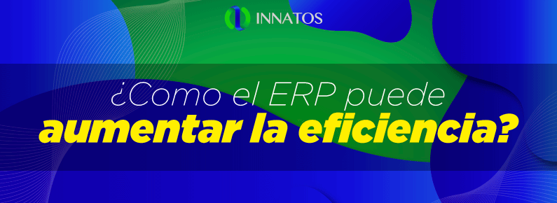 Innatos - ¿Como el ERP puede aumentar la eficiencia? - title
