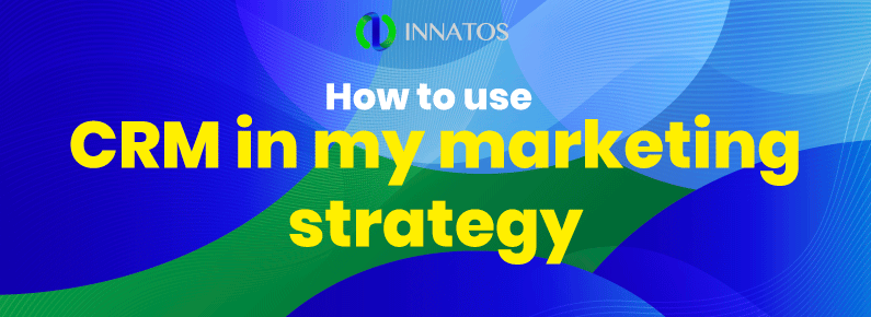 Innatos - How to use CRM in my marketing strategy? - title
