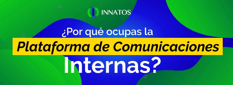 Innatos - ¿Por qué ocupas la Plataforma de Comunicaciones Internas? - titulo