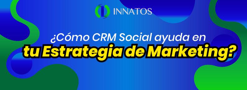 Innatos - ¿Cómo CRM Social ayuda en tu Estrategia de Marketing? - titulo