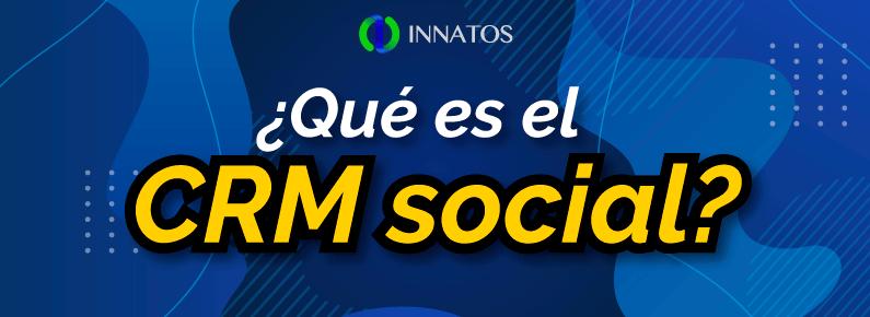 Innatos - ¿Qué es el CRM social? - titulo