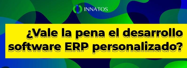 Innatos - ¿Vale la pena el desarrollo de software ERP personalizado? - titulo
