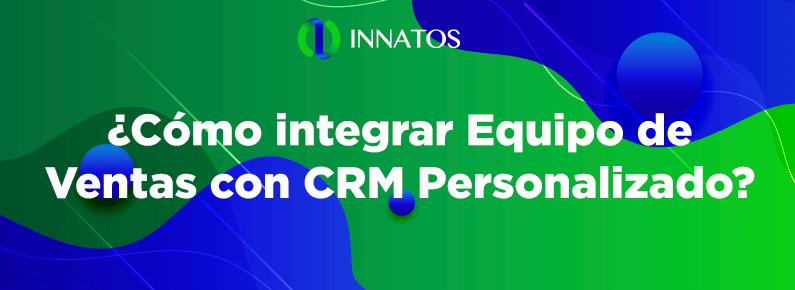 Innatos - ¿Cómo integrar Equipo de Ventas con CRM Personalizado? - titulo