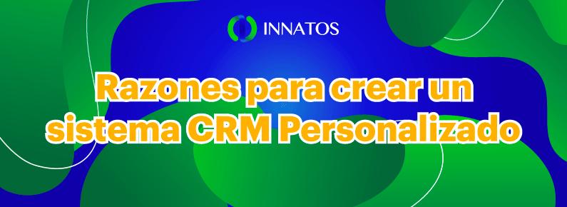 Innatos - Razones para crear un sistema CRM Personalizado - titulo