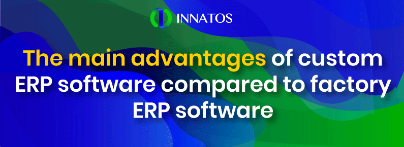 Innatos - The main advantages of custom ERP software compared to factory ERP software - title