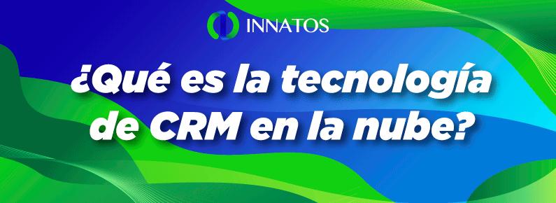 Innatos - ¿Qué es la tecnología de CRM en la nube? - titulo