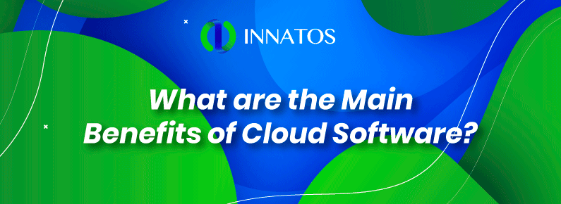 Innatos - What are the Main Benefits of Cloud Software? - title