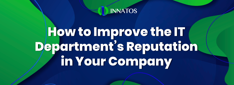 Innatos - How to Improve the IT Department's Reputation in Your Company - title