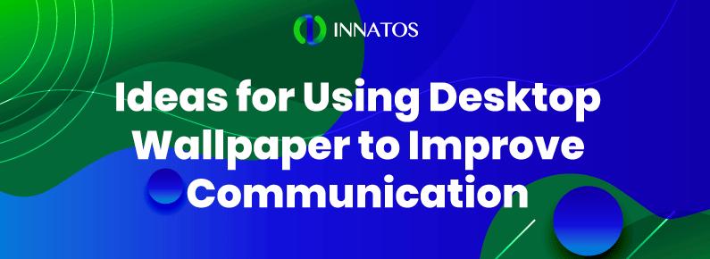 Innatos - Ideas for Using Desktop Wallpaper to Improve Communication - titlte