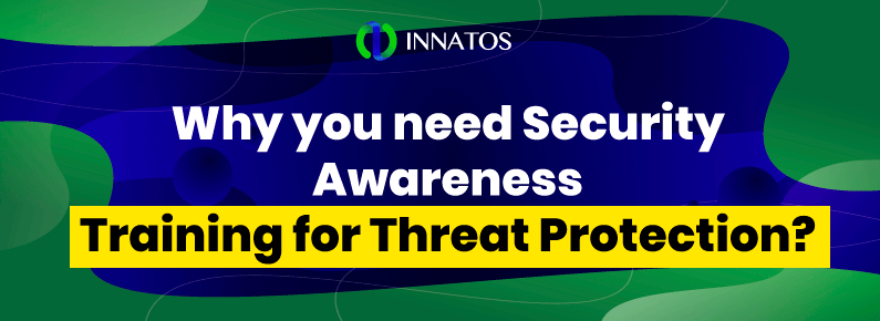 Innatos - Why You Need Security Awareness Training for Threat Protection - title
