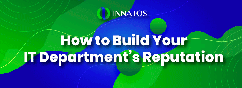 Innatos - How to Build Your IT Department's Reputation - title