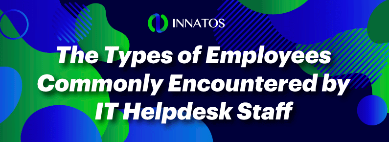 Innatos - The Types of Employees Commonly Encountered by IT Helpdesk Staff - title