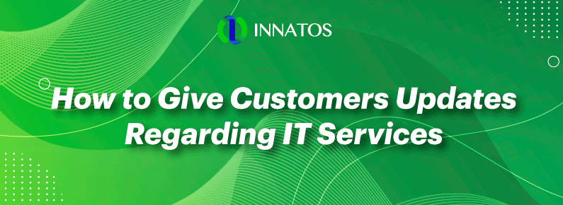 Innatos - How to Give Customers Updates Regarding IT Services - title