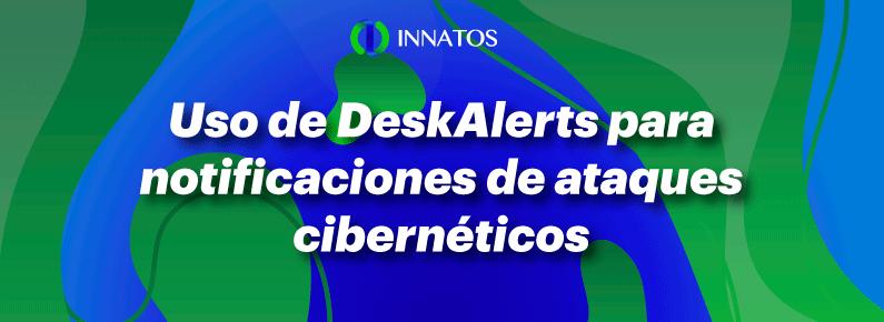 Innatos - Uso de DeskAlerts para notificaciones de ataques cibernéticos - titulo
