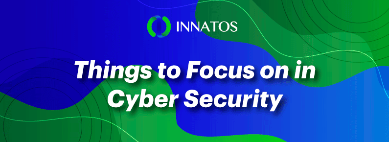 Innatos - Things to Focus on in Cyber Security - title