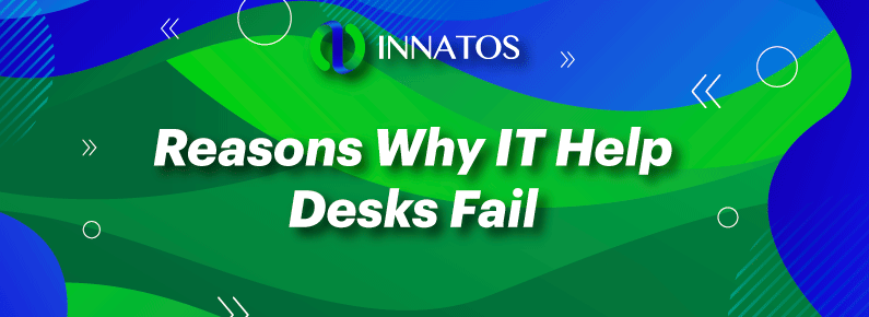 Innatos - 7 Reasons Why IT Help Desks Fail - title