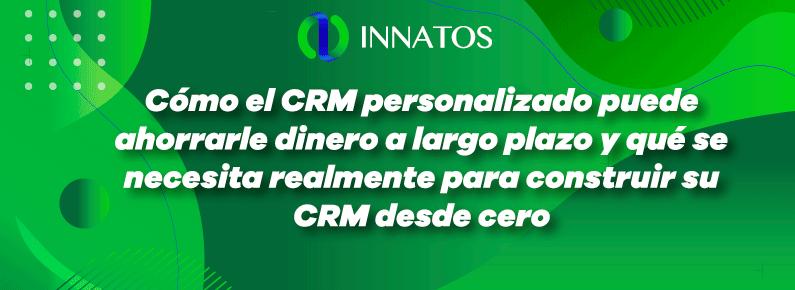 Innatos - Cómo el CRM personalizado puede ahorrarle dinero a largo plazo y qué se necesita realmente para construir su CRM desde cero - banner