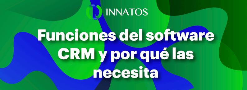 Innatos - Funciones del software CRM y por qué las necesita- banner