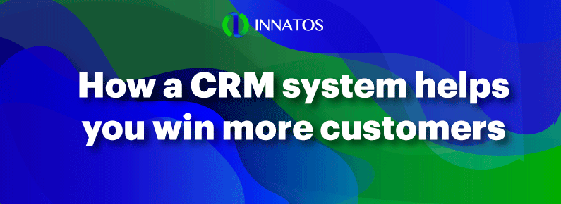 Innatos - How a CRM system helps you win more customers