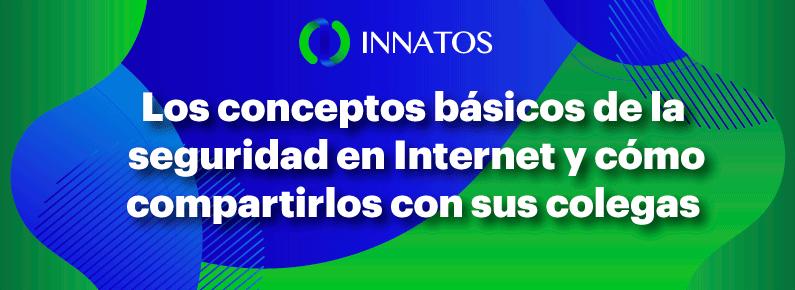 Innatos - Los conceptos básicos de la seguridad en Internet y cómo compartirlos con sus colegas