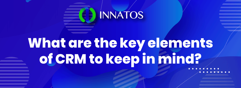 Innatos - What are the key elements of CRM to keep in mind? - banner