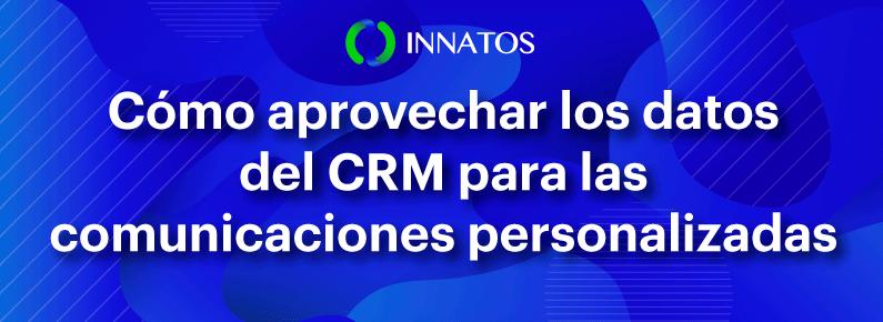 Innatos - Cómo aprovechar los datos del CRM para las comunicaciones personalizadas